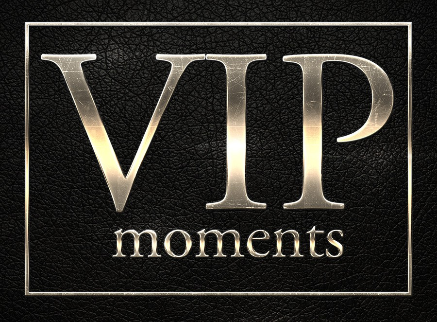 VIP moments