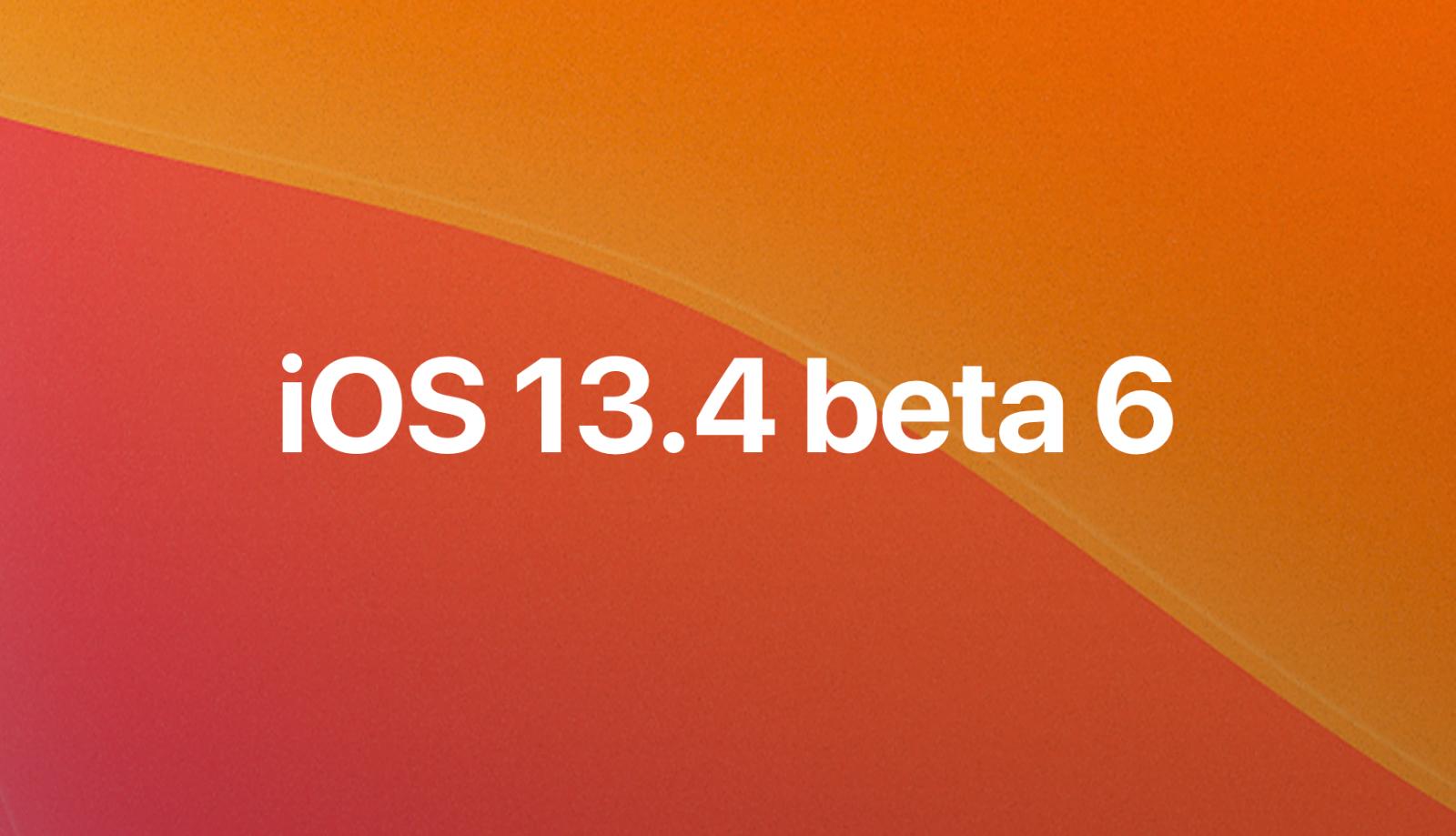 iOS 13.4 beta 6, iPadOS 13.4 beta 6, tvOS 13.4 GM, y watchOS 6.2 beta 6