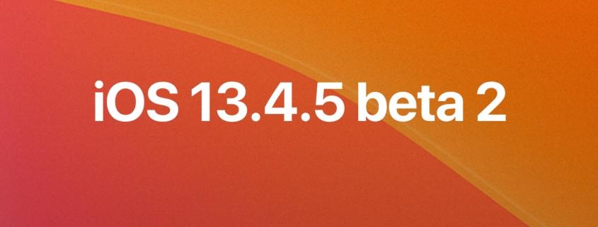 iOS 13.4.5 beta 2, iPadOS 13.4.5 beta 2, tvOS 13.4.5 beta 2, y watchOS 6.2.5 beta 2