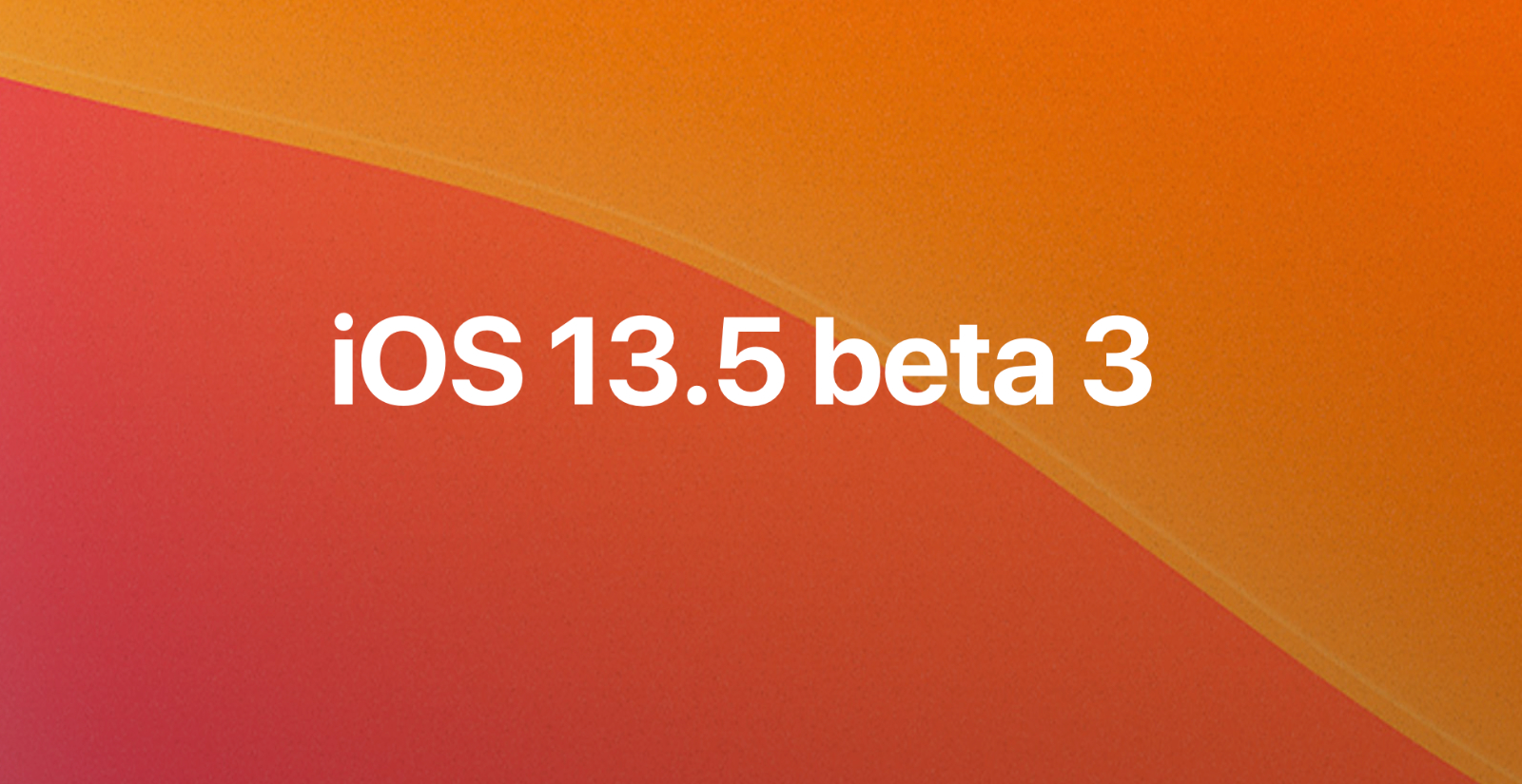 iOS 13.5 beta 3, iPadOS 13.5 beta 3, watchOS 6.2.5 beta 3 y tvOS 13.4.5 beta 3